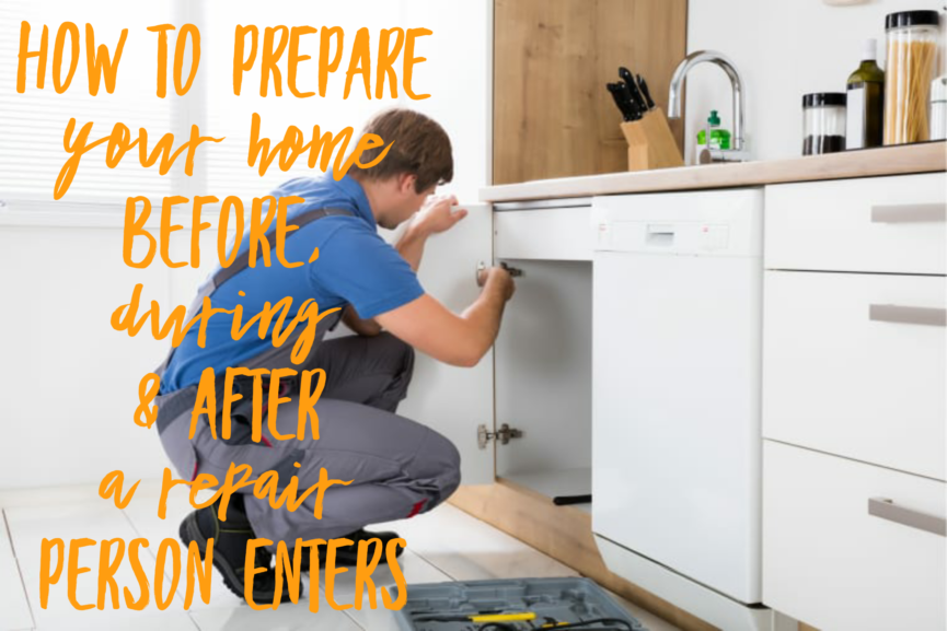 Preparing for a Repair person to enter your home